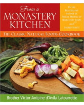 From a Monastery Kitchen: The Classic Natural Foods Cookbook Victor-Antoine D'Avila-Latourrette Author