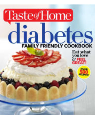 Taste of Home Diabetes Family Friendly Cookbook: Eat What You Love and Feel Great Taste of Home Editor