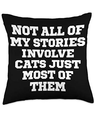 Funny Saying Novelty Design Funny Not All Of My Stories Involve Cats Just Most Of Them Throw Pillow, 18x18, Multicolor