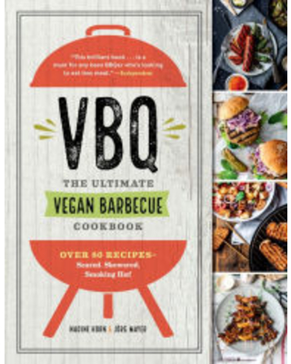 VBQ-The Ultimate Vegan Barbecue Cookbook: Over 80 Recipes-Seared, Skewered, Smoking Hot! Nadine Horn Author