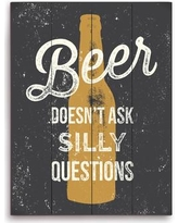 """Click Wall Art Beer Doesn't Ask Silly Questions Textual Art Plaque BEER023WD16x20 / BEER023WD9x12 Size: 20"""" H x 16"""" W x 1"""" D"""