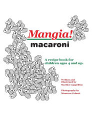 Mangia! macaroni: A recipe book for children ages 4 and up. Marilyn Cappellino Author