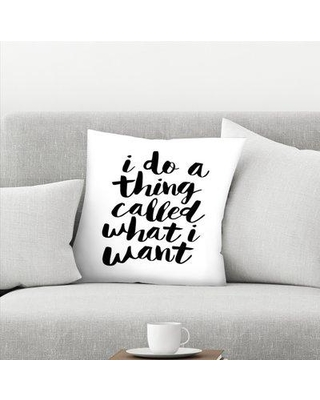 "East Urban Home I Do a Thing Called What I Want Throw Pillow EBHW1706 Size: 16"" x 16"" Color: White"