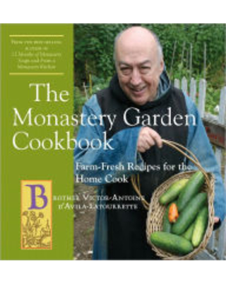 The Monastery Garden Cookbook: Farm-Fresh Recipes for the Home Cook Victor-Antoine d'Avila-Latourrette Author