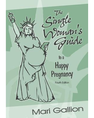 The Single Woman's Guide to a Happy Pregnancy : Fourth Edition