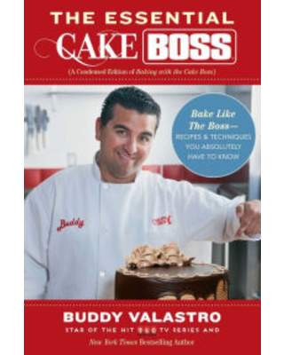The Essential Cake Boss (A Condensed Edition of Baking with the Cake Boss): Bake Like The Boss--Recipes & Techniques You Absolutely Have to Know Buddy