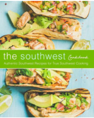 The Southwest Cookbook: Authentic Southwest Recipes for True Southwest Cooking BookSumo Press Author