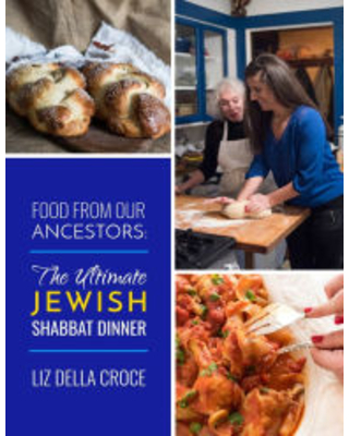 Food From Our Ancestors: The Ultimate Jewish Shabbat Dinner Cookbook Liz Della Croce Author