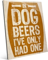 """Click Wall Art 'In Dog Beers I've Only Had One Orange' Textual Art on Plaque MCV0000091GLS Size: 14"""" H x 11"""" W x 1"""" D"""