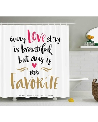 """Ella Valentines Day Every Love Story Is Beautiful But Ours Is My Favorite Romantic Idea Single Shower Curtain Ebern Designs Size: 84"""" H x 69"""" W"""