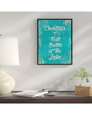 Cocktails Taste Better at the Lake - Picture Frame Textual Art Print on Canvas