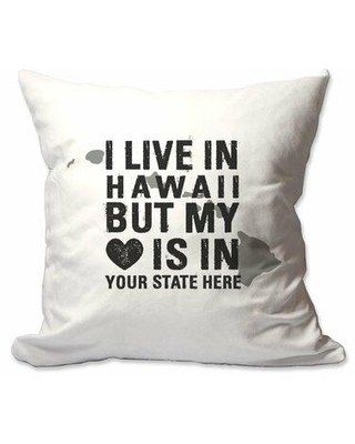 East Urban Home Customized I Live in Hawaii but My Heart is in [Enter Your State] Throw Pillow W001909431 Customize: Yes
