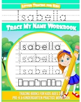 Letter Tracing for Kids Isabella Trace My Name Workbook: Tracing Books for Kids Ages 3 - 5 Pre-K & Kindergarten Practice Workbook