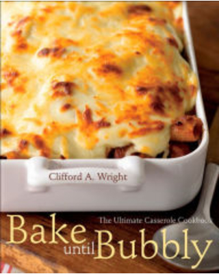 Bake Until Bubbly: The Ultimate Casserole Cookbook Clifford A. Wright Author