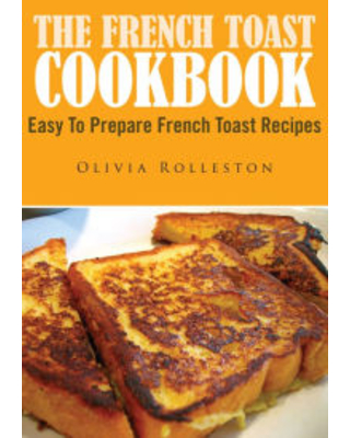 The French Toast Cookbook Olivia Rolleston Author