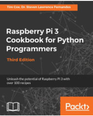 Raspberry Pi 3 Cookbook for Python Programmers: Unleash the potential of Raspberry Pi 3 with over 100 recipes, 3rd Edition Dr. Steven Lawrence Fernand