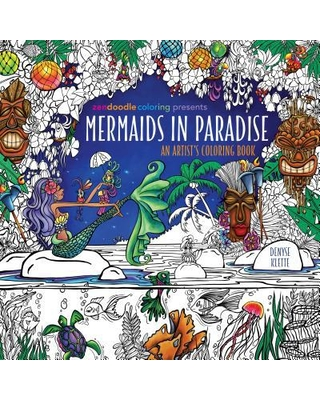Zendoodle Coloring Presents Mermaids in Paradise : An Artist's Coloring Book
