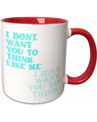 Symple Stuff Marylou I Dont Want You to Think Like Me I Just Want You to Think Coffee Mug W000780148