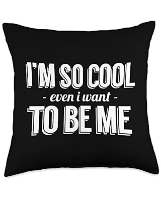 I'm So Cool Even I Want To Be Me - Funny Throw Pillow