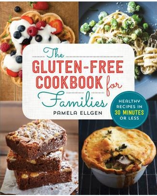 The Gluten Free Cookbook for Families : Healthy Recipes in 30 Minutes or Less