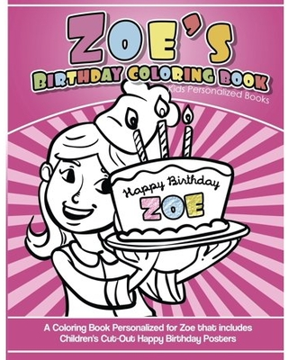 Zoe's Birthday Coloring Book Kids Personalized Books: A Coloring Book Personalized for Zoe that includes Children's Cut Out Happy Birthday Posters (Paperback)