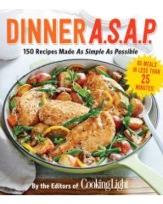 Dinner A.S.A.P.: 150 Recipes Made As Simple As Possible Cooking Light Author