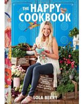 The Happy Cookbook: 130 Wholefood Recipes for Health, Wellness, and a Little Extra Sparkle Lola Berry Author