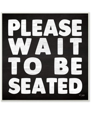The Stupell Home Decor Collection Black and White Wood Textured Look Please Wait to Be Seated Bold Print Wall Plaque Art