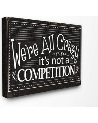 """Ebern Designs 'We're All Crazy Funny Typography' Graphic Art Print W000653999 Format: Wrapped Canvas Size: 16"""" H x 20"""" W x 1.5"""" D"""