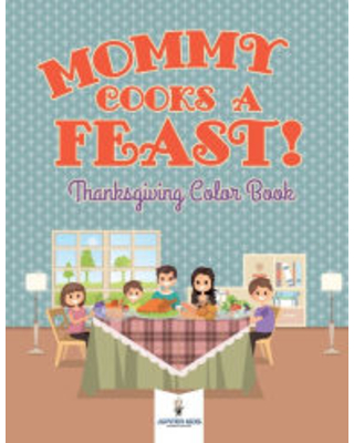 Mommy Cooks a Feast! Thanksgiving Color Book Jupiter Kids Author
