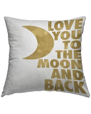 "Love You to the Moon and Back Throw Pillow East Urban Home Size: 16"" H x 16"" W x 2"" D"