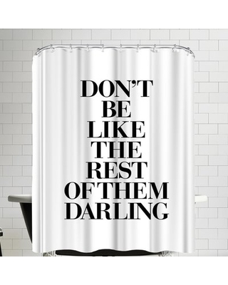 Don't be Like the Rest of the Darling Serif Single Shower Curtain East Urban Home Color: White
