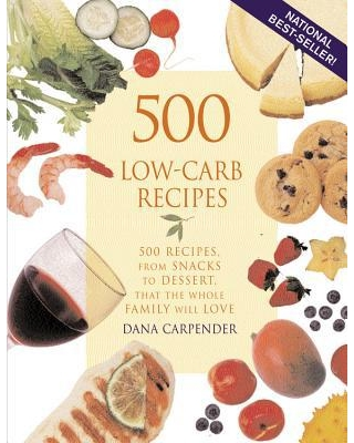 500 Low-Carb Recipes : 500 Recipes, from Snacks to Dessert, That the Whole Family Will Love