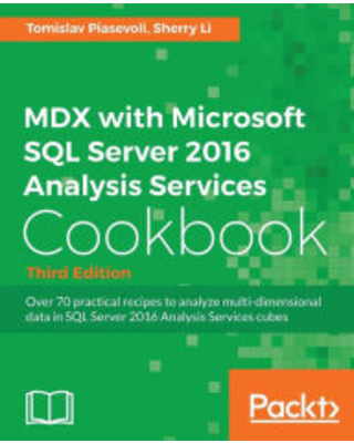 MDX with Microsoft SQL Server 2016 Analysis Services Cookbook - Third Edition: Relevant and powerful new recipes added Tomislav Piasevoli Author