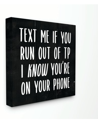 Stupell Industries Text Me For TP Funny Bathroom Black And White Word Design Canvas Wall Art by Daphne Polselli
