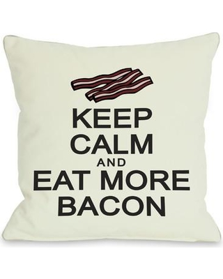 """One Bella Casa Keep Calm and Eat More Bacon Throw Pillow 71262PL16 / 71262PL18 Size: 18"""" H x 18"""" W"""