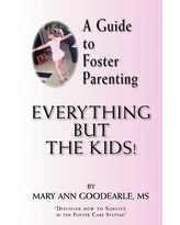 A Guide to Foster Parenting : Everything But the Kids!