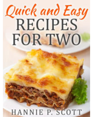 Quick and Easy Recipes for Two Hannie P. Scott Author