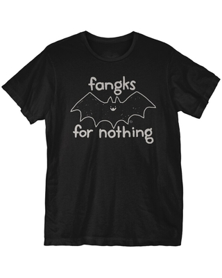 Fangks For Nothing T-Shirt