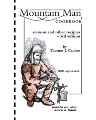 Mountain Man Cookbook: venison and other recipies - 3rd edition Thomas L Canino Author