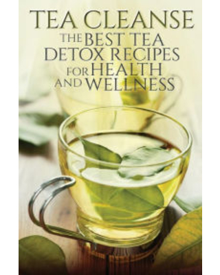 Tea Cleanse: The Best Tea Detox Recipes For Health And Wellness Susan T. Williams Author