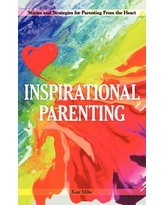 Inspirational Parenting : Stories and Strategies for Parenting from the Heart