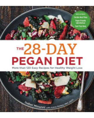 The 28-Day Pegan Diet: More than 120 Easy Recipes for Healthy Weight Loss Isabel Minunni Author