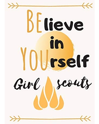 Believe in yourself girls scouts: small blank lined girl scout, girl scout leader, journal summer camp camping journal for girls, appreciation ... funny journal diary planner girls, gag gift