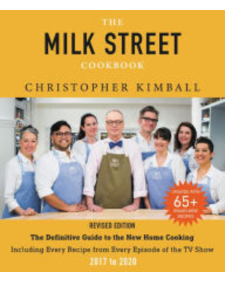 The Milk Street Cookbook: The Definitive Guide to the New Home Cooking, Including Every Recipe from Every Episode of the TV Show, 2017-2020 Christophe