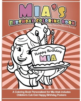 Mia's Birthday Coloring Book Kids Personalized Books: A Coloring Book Personalized for Mia that includes Children's Cut Out Happy Birthday Posters (Paperback)