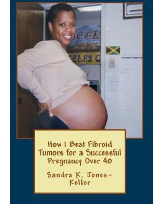 How I Beat Fibroid Tumors for a Successful Pregnancy Over 40