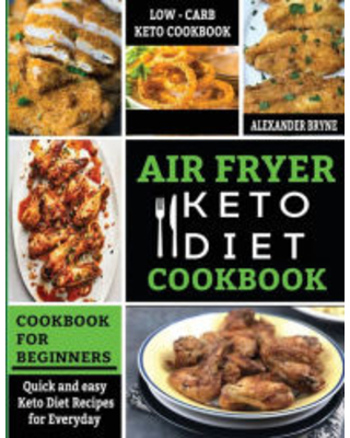 Don T Miss Deals On Air Fryer Keto Diet Cookbook Quick And Easy Keto Diet Recipes For Everyday Low Carb Recipes Book For Beginners Alexander Bryne Author