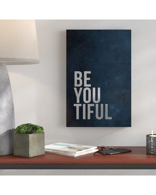 """Wrought Studio 'Be You Tiful' Textual Art on Wrapped Canvas BI183906 Size: 12"""" H x 8"""" W x 1.5"""" D"""