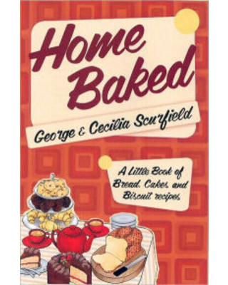 Home Baked: A Little Book of Bread, Cake and Biscuit Recipes Cecilia Scurfield Author